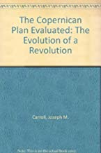 The Copernican Plan Evaluated: The Evolution of a Revolution by Joseph M. Carroll (1994-06-03)