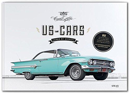 US-CARS – Legenden mit Geschichte: Fotografien von Carlos Kella und Hintergrundstories von Peter Lemke