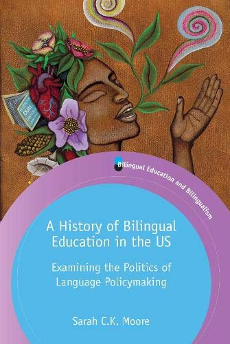 Compare Textbook Prices for A History of Bilingual Education in the US: Examining the Politics of Language Policymaking Volume 129 Bilingual Education & Bilingualism, 129  ISBN 9781788924238 by Moore, Sarah C.K.