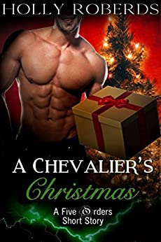 A Chevalier's Christmas: A Five Orders Seasonal Short Story by [Holly Roberds]