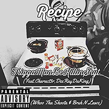 Recipe (feat. Chract3er & DeeRayDaKing)