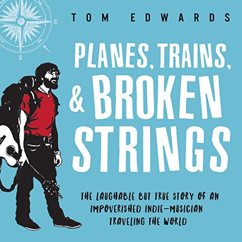 Planes, Trains, & Broken Strings Audiobook By Tom Edwards cover art