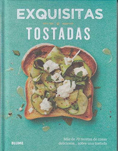 Exquisitas tostadas : más de setenta recetas de cosas deliciosas-- sobre una tostada