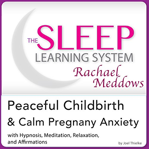 Peaceful Childbirth and Calm Pregnancy Anxiety: Hypnosis, Meditation and Affirmations audiobook cover art