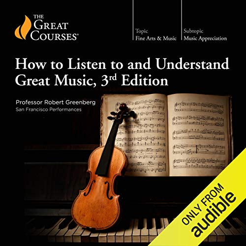 How to Listen to and Understand Great Music, 3rd Edition                   By:                                                                                                                                 Robert Greenberg,                                                                                        The Great Courses                               Narrated by:                                                                                                                                 Robert Greenberg                      Length: 36 hrs and 34 mins     2,328 ratings     Overall 4.7