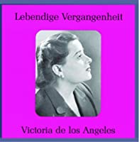 Legendary Voices: Victoria De Los Angeles