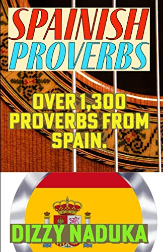 Spanish Proverbs: 1,300+ Spanish Proverbs, Quotes, Adages, And Other Wise Sayings, Used In Span.
