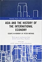 Asia and the History of the International Economy: Essays in Memory of Peter Mathias (Routledge Studies in the History of Economics)