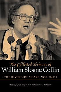 The Collected Sermons of William Sloane Coffin, Volumes One and Two: The Riverside Years: v. 1 & 2