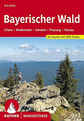 Bayerischer Wald: Cham, Bodenmais, Zwiesel, Freyung, Passau. 54 Touren. Mit GPS-Tracks (Rother Wanderführer)