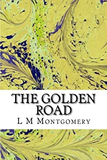 The Golden Road: (L M Montgomery Classics Collection)