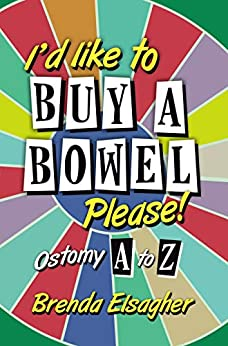 I'd Like to Buy a Bowel, Please!: Ostomy A to Z by [Brenda Elsagher]
