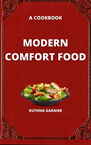 Modern Comfort Food: A Cookbook: More Delicious, Real Food Recipes To Change Your Body And Your Life (The Complete Cooking Book 2) (English Edition)