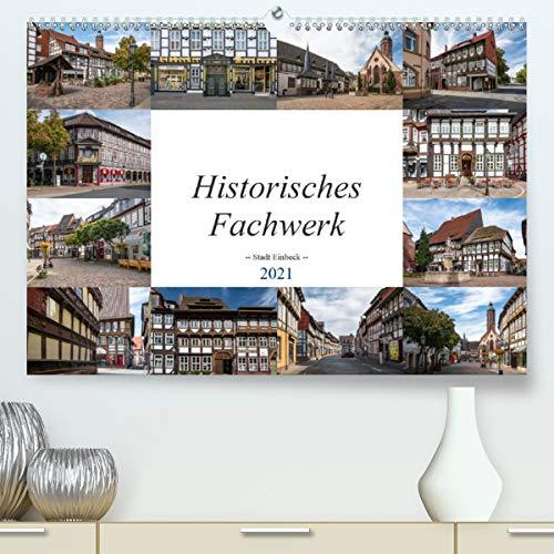 Historisches Fachwerk - Stadt Einbeck (Premium, hochwertiger DIN A2 Wandkalender 2021, Kunstdruck in Hochglanz)