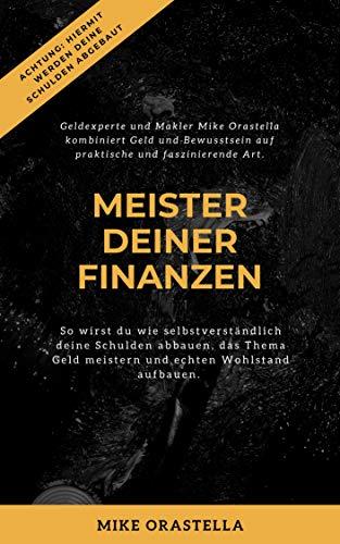 Meister Deiner Finanzen: So wirst du wie selbstverständlich Deine Schulden abbauen, das Thema Geld meistern und echten Wohlstand aufbauen.