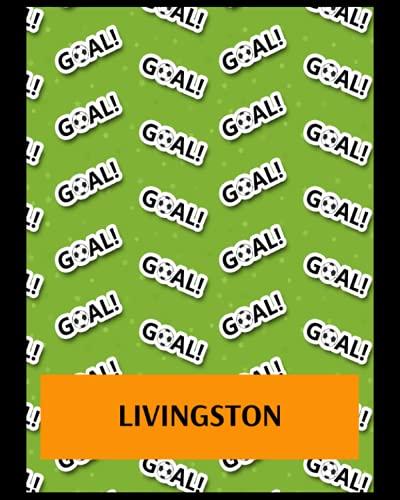 Livingston: Bucket List Journal, Livingston FC Personal Journal, Livingston Football Club, Livingston FC Diary, Livingston FC Planner, Livingston FC