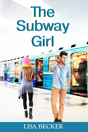 The Subway Girl: A Friends to Lovers Contemporary Romance Book (The Subway Girl Series 1) by [Lisa Becker]