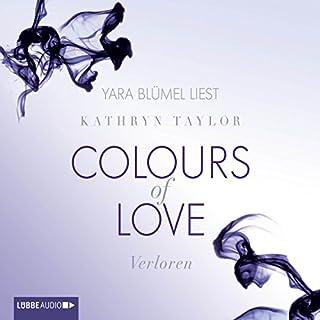Verloren     Colours of Love 3              Autor:                                                                                                                                 Kathryn Taylor                               Sprecher:                                                                                                                                 Yara Blümel                      Spieldauer: 9 Std. und 13 Min.     429 Bewertungen     Gesamt 4,5