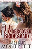 The Undercover Bridesmaid (An Undercover Bridesmaid Romance Book 2)