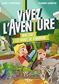 Vivez l'Aventure : Minecraft, Les ruines de Kômoriom par Alain Puyssegur