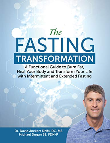 The Fasting Transformation: A Functional Guide to Burn Fat, Heal Your Body and Transform Your Life with Intermittent and Extended Fasting by [Dr. David Jockers, Michael Dugan]