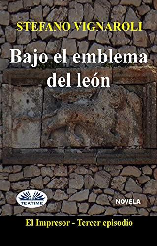 Bajo El Emblema Del León: El Impresor - Tercer episodio (Spanish Edition)