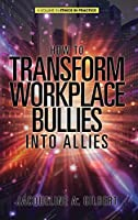How to Transform Workplace Bullies into Allies (Ethics in Practice)