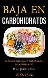 Baja En Carbohidratos: La última guía baja en carbohidratos para perder peso (Un plan para dos semanas)