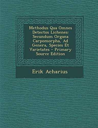 Methodus Qua Omnes Detectos Lichenes: Secundum Organa Carpomorpha, Ad Genera, Species Et Varietates - Primary Source Edition