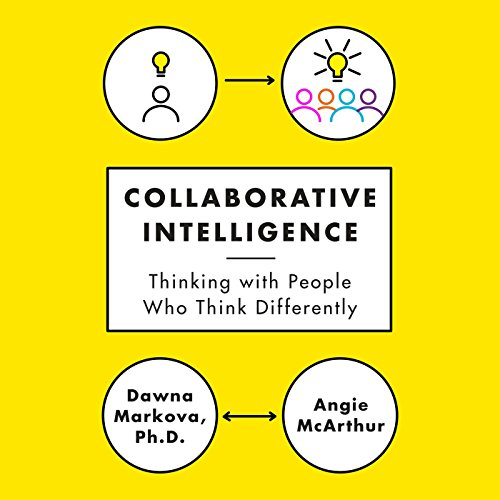 Collaborative Intelligence     Thinking with People Who Think Differently              By:                                                                                                                                 Dawna Markova,                                                                                        Angie McArthur                               Narrated by:                                                                                                                                 Ellen Archer                      Length: 8 hrs and 47 mins     59 ratings     Overall 4.1