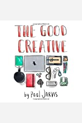 By Paul Jarvis The Good Creative: 18 ways to make better art Unknown Binding