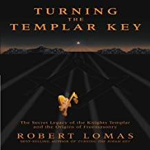 Turning the Templar Key: The Secret Legacy of the Knights Templar and the Origins of Freemasonry (Hardcover)