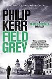 Field Grey: Bernie Gunther Thriller 7: Bernie Gunther Thriller 07 - Philip Kerr