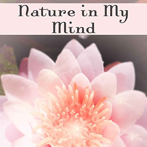 Nature in My Mind – Spa Music, Calm Massage, Wellness, Nature Sounds, Zen, Stress Free, Relaxing Waves, Relief