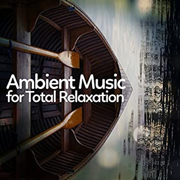 Ambient Music for Total Relaxation