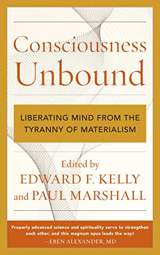 Consciousness Unbound: Liberating Mind from the Tyranny of Materialism