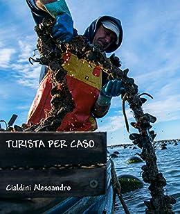Turista per caso: Diario fotografico  di bordo di [Alessandro  Cialdini]