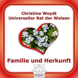 Familie und Herkunft. Universeller Rat der Weisen                   Autor:                                                                                                                                 Christine Woydt                               Sprecher:                                                                                                                                 Christine Woydt                      Spieldauer: 2 Std. und 58 Min.     2 Bewertungen     Gesamt 3,0