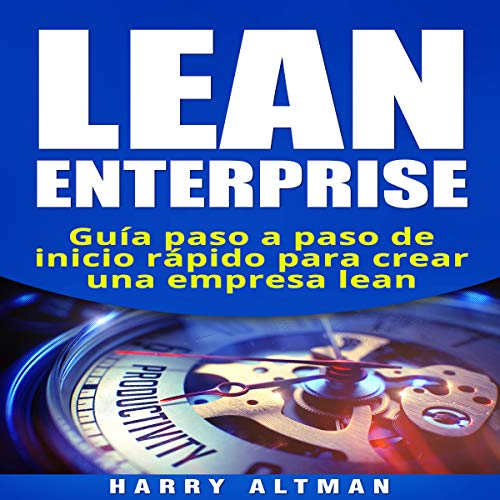 Lean Enterprise: Guía paso a paso de inicio rápido para crear una empresa lean [Lean Enterprise: Quick Start Step by Step Guide to Create a Lean Company] audiobook cover art