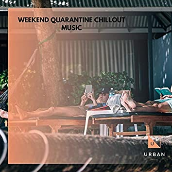 Weekend Quarantine Chillout Music