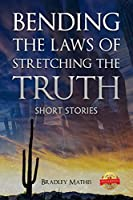 Bending the Laws of Stretching the Truth