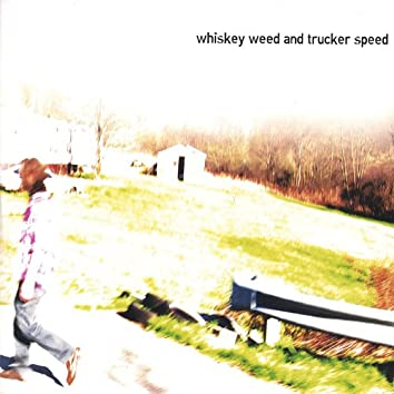 Whiskey Weed and Trucker Speed