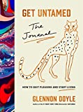 Get Untamed: The Journal (How to Quit Pleasing and Start Living)