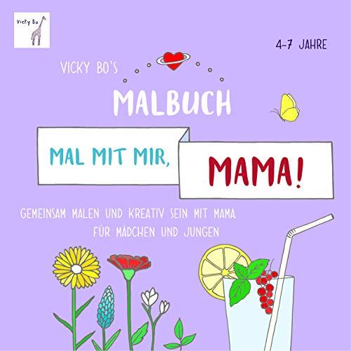 Mal mit mir, Mama! Malbuch ab 4-7 Jahre: Gemeinsam malen und kreativ sein mit Mama. Für Mädchen und Jungen