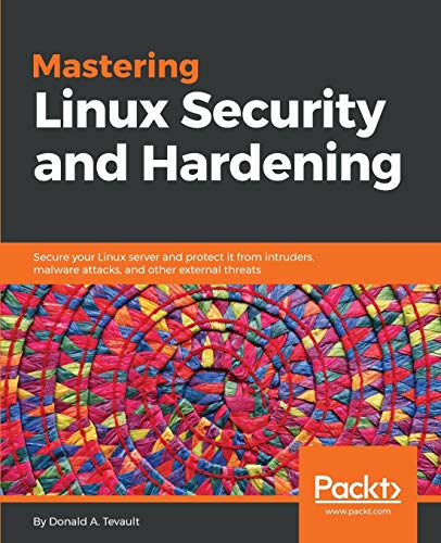 Mastering Linux Security and Hardening: Secure your Linux server and protect it from intruders, malware attacks, and other external threats