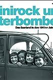 Minirock und Literbombe: Das Saarland der