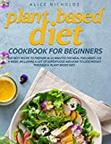 Plant-Based Diet Cookbook for beginners: The best recipe to prepare in 25 minutes