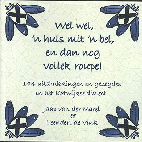 Wel wel, 'n huis mit 'n bel, en dan nog vollek roupe!: 144 uitdrukkingen en gezegdes in het Katwijkse dialect