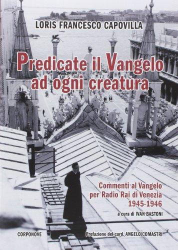 Predicate Il Vangelo Ad Ogni Creatura Commenti Al Vangelo Per Radio Rai Di Venezia 1945 1946