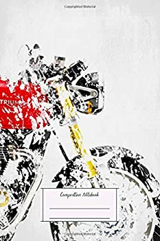Composition Notebook  My Motorbike Series Artwork Based On The 16 Triumph Lined Soft Cover Letter Size